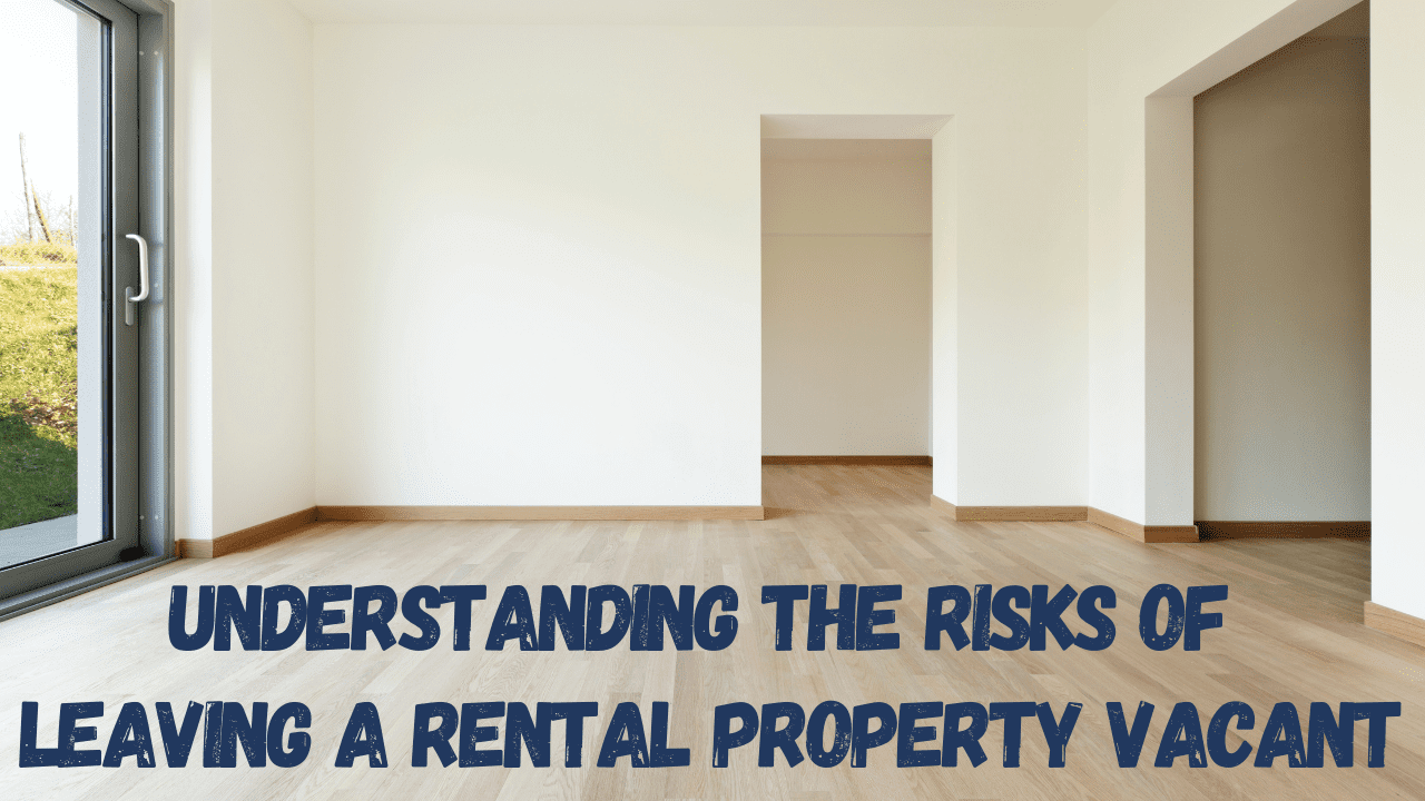 Understanding the Risks of Leaving a Rental Property Vacant