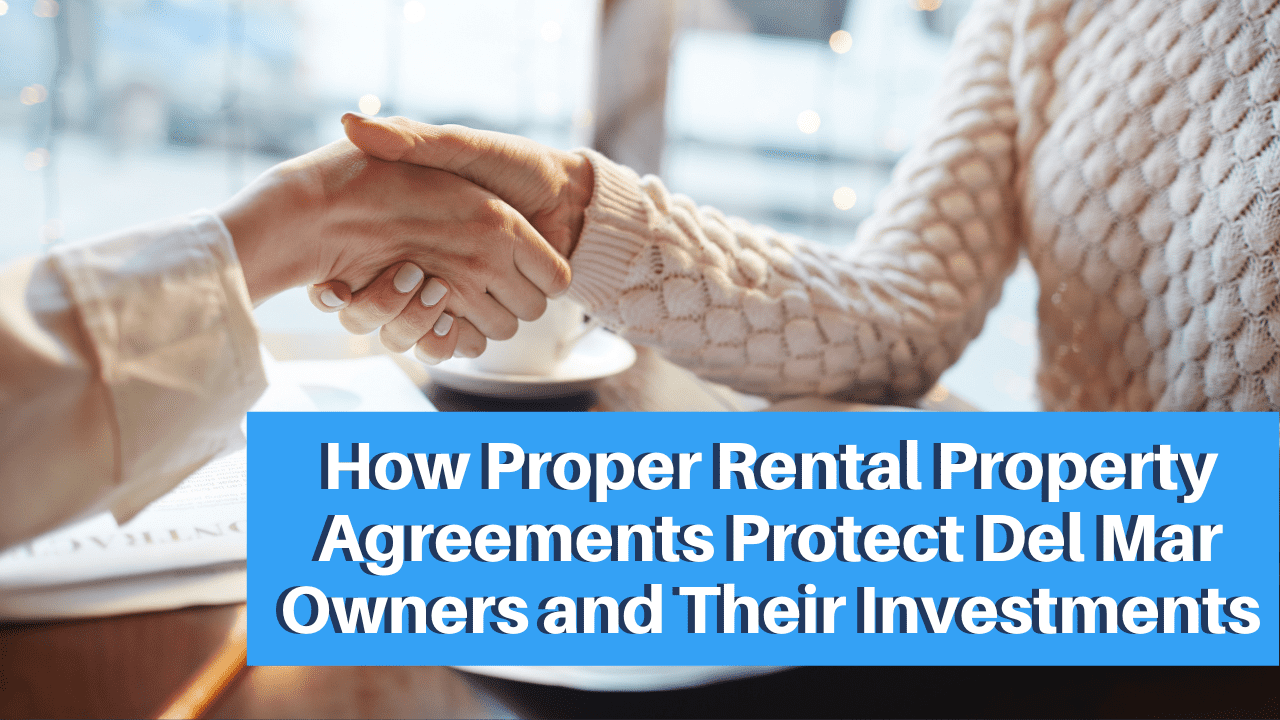 How Proper Rental Property Agreements Protect Del Mar Owners and Their Investments